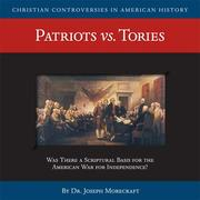 Cover of: Patriots vs. Tories (CD) (Christian Controversies in American History) | Joe Morecraft