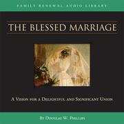Cover of: The Blessed Marriage (CD) (Vision Forum Family Renewal Tape Library) | Douglas W. Phillips