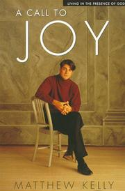 Cover of: A Call to Joy - Living in the Presence of God | Matthew Kelly