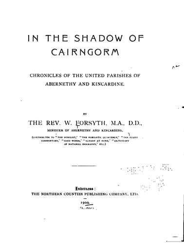 In the Shadow of Cairngorm: chronicles of the United Parishes of Abernethy and Kincardine by Rev William Forsyth