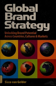 GLOBAL BRAND STRATEGY: UNLOCKING BRAND POTENTIAL ACROSS COUNTRIES, CULTURES & MARKETS.