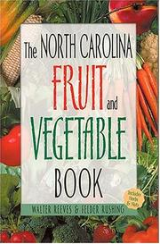 Cover of: The North Carolina Fruit & Vegetable Book (Southern Fruit and Vegetable Books) by Walter Reeves, Felder Rushing