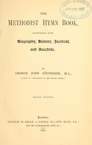 The Methodist hymn-book, illustrated with biography, history, incident, and anecdote by George J. Stevenson