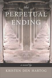 Cover of: The perpetual ending | Kristen Den Hartog