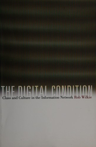 The digital condition by Robert Wilkie