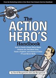 Cover of: The Action Hero's Handbook: How to Catch a Great White Shark, Perform the Vulcan Nerve Pinch, Track a Fugitive, and Dozens of Other TV and Movie Skills