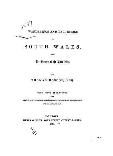 Wanderings and Excursions in South Wales: With the Scenery of the River Wye. With 50 Engravings ... by Thomas Roscoe