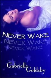 Cover of: Never Wake | Gabrielle Goldsby