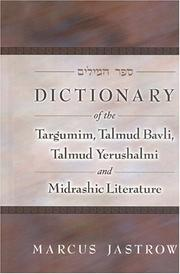 Cover of: Dictionary of the Targumim, Talmud Bavli, Talmud Yerushalmi and Midrashic Literature