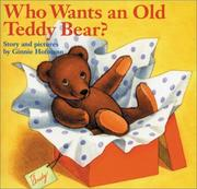 Cover of: Who Wants an Old Teddy Bear? | Ginnie Hofmann