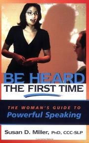 Cover of: Be heard the first time | Susan D. Miller
