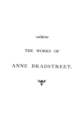 The works of Anne Bradstreet in prose and verse by Anne Bradstreet