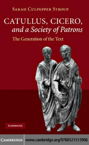 Cover of: Catullus, Cicero, and a society of patrons | Sarah Culpepper Stroup