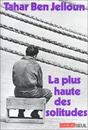 La plus haute des solitudes by Tahar Ben Jelloun