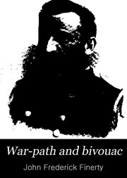 Cover of: War-path and bivouac | John F. Finerty