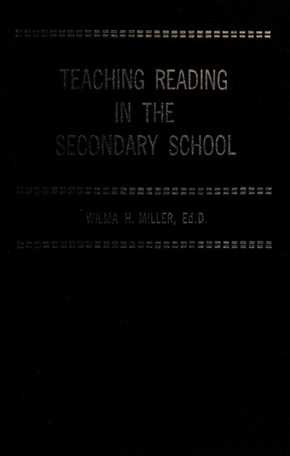 Teaching reading in the secondary school by Wilma H. Miller