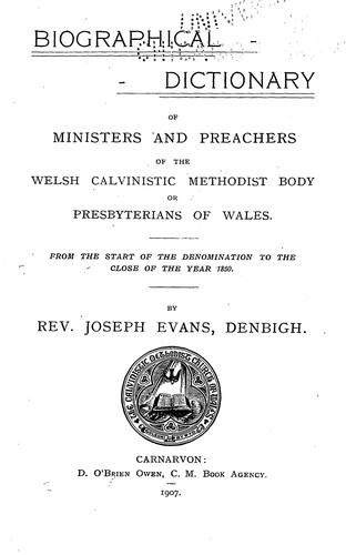 Biographical dictionary of ministers and preachers of the Welsh Calvinistic Methodist Body by Joseph Evans