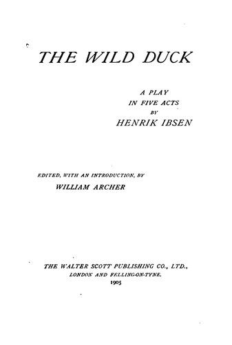 The Wild Duck: A Play in Five Acts by Henrik Ibsen