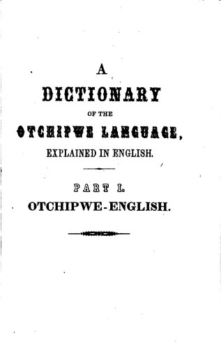 A Dictionary of the Otchipwe Language, Explained in English: This Language ... by Frederic Baraga