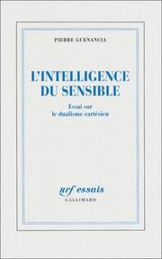 Cover of: L' intelligence du sensible: essai sur le dualisme cartésien