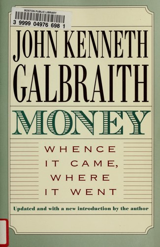 Money, whence it came, where it went by John Kenneth Galbraith