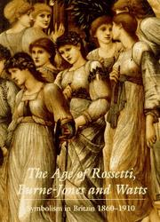 The Age of Rossetti, Burne-Jones, and Watts by Andrew Wilton, Tate Gallery Publishing Limited, barbara Bryant, Robert Upstone