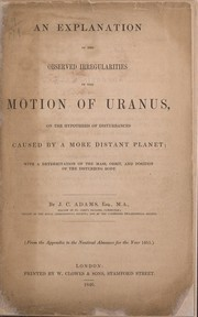 Cover of: An explanation of the observed irregularities in the motion of Uranus | John Couch Adams