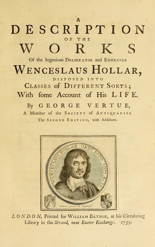 A description of the works of the ingenious delineator and engraver Wenceslaus Hollar by George Vertue