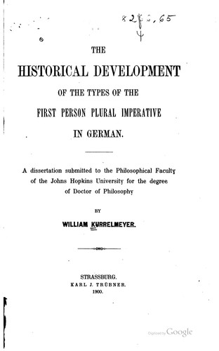 The historical development of the types of the first person plural imperative in German. by William Kurrelmeyer
