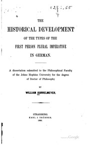 Cover of: The historical development of the types of the first person plural imperative in German. | William Kurrelmeyer