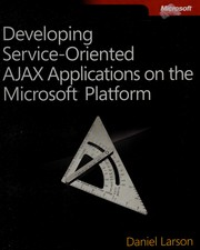 Developing service-oriented Ajax applications on the Microsoft platform by Daniel Larson