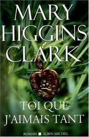 Cover of: Toi que j'aimais tant | Mary Higgins Clark