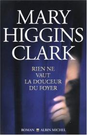 Cover of: Rien ne vaut la douceur du foyer | Mary Higgins Clark