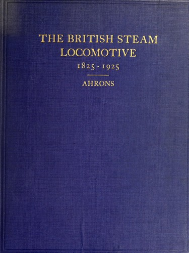 The British steam railway locomotive, 1825-1925 by Ernest Leopold Ahrons