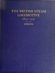 Cover of: The British steam railway locomotive, 1825-1925 | Ernest Leopold Ahrons