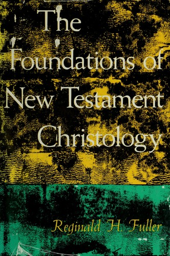 The foundations of New Testament Christology by Reginald Horace Fuller