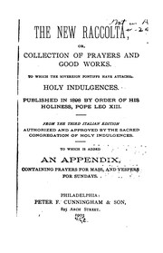 Cover of: The New Raccolta: Or, Collection of Prayers and Good Works, to which the Sovereign Pontiffs Have ... | Catholic Church. Congregatio indulgentiarum et sacrarum reliquiarum.