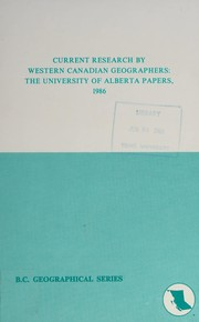 Cover of: Current research by western Canadian geographers | edited by Edgar L. Jackson ; published with the assistance of the Western Division, Canadian Association of Geographers and the Department of Geography, University of Alberta.