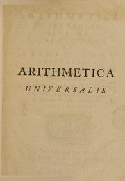 Cover of: Arithmetica universalis | Is. Newton ; cum commentario Johannis Castillionei.