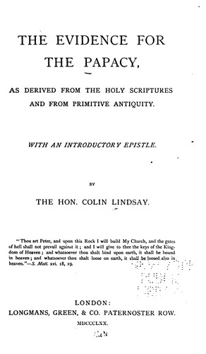 The evidence for the Papacy by Hon. Colin Lindsay