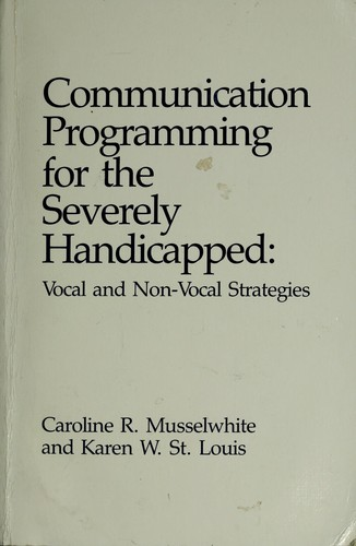 Communication Programming for the Severely Handicapped by Caroline Ramsey Musselwhite
