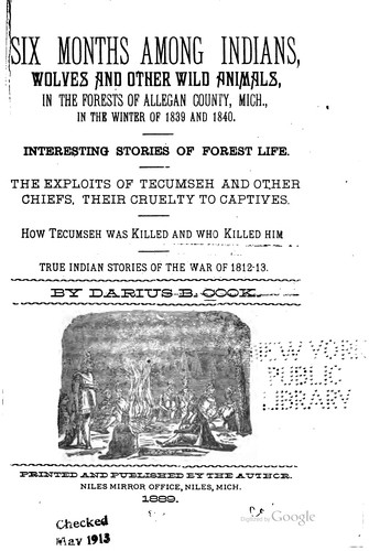 Six months among Indians, wolves and other wild animals, in the forests of Allegan county, Mich., in the winter of 1839 and 1840. by Darius B. Cook