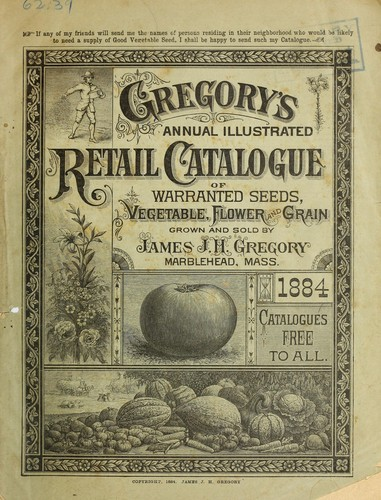 Gregory's annual illustrated retail catalogue of warranted seeds, vegetable, flower and grain by James J.H. Gregory (Firm)