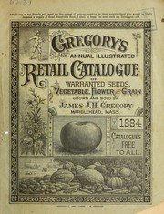 Cover of: Gregory's annual illustrated retail catalogue of warranted seeds, vegetable, flower and grain | James J.H. Gregory (Firm)