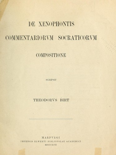 De Xenophontis Commentariorum Socraticorum compositione by Theodor Birt