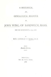 A historical and genealogical register of John Wing, of Sandwich, Mass., and his descendants, 1662-1881