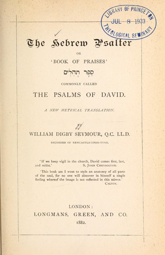 The Hebrew Psalter or Book of praises commonly called the Psalms of David by William Digby Seymour