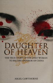 Cover of: DAUGHTER OF HEAVEN: THE TRUE STORY OF THE ONLY WOMAN TO BECOME EMPEROR OF CHINA by Nigel Cawthorne