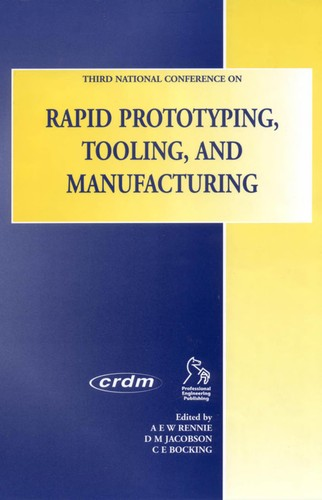 Third National Conference on Rapid Prototyping, Tooling, and Manufacturing by National Conference on Rapid Prototyping, Tooling, and Manufacturing (3rd 2002 High Wycombe, England)