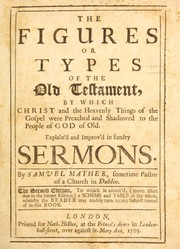 Cover of: The figures or types of the Old Testament, by which Christ and the heavenly things of the gospel were preached and shadowed to the people of God of old by Mather, Samuel